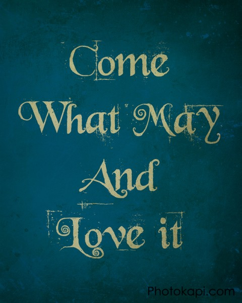 Come What May, And Love It