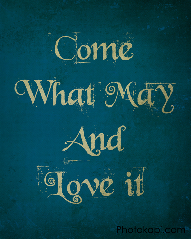 Come What May, And Love It | Photokapi.com