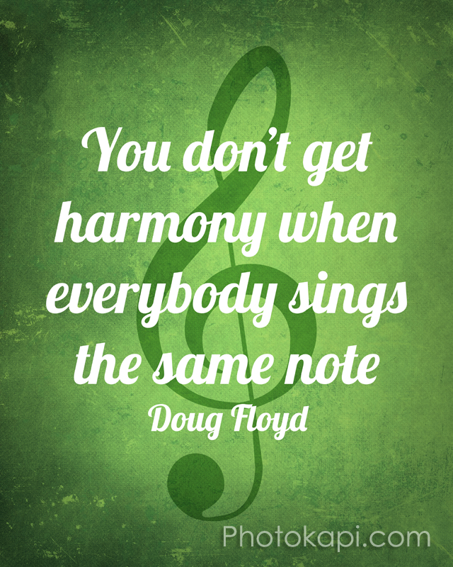 You don't get harmony when everyone sings the same note