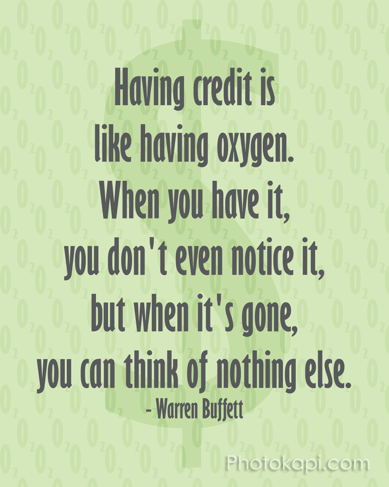 Having Credit is like Having Oxygen