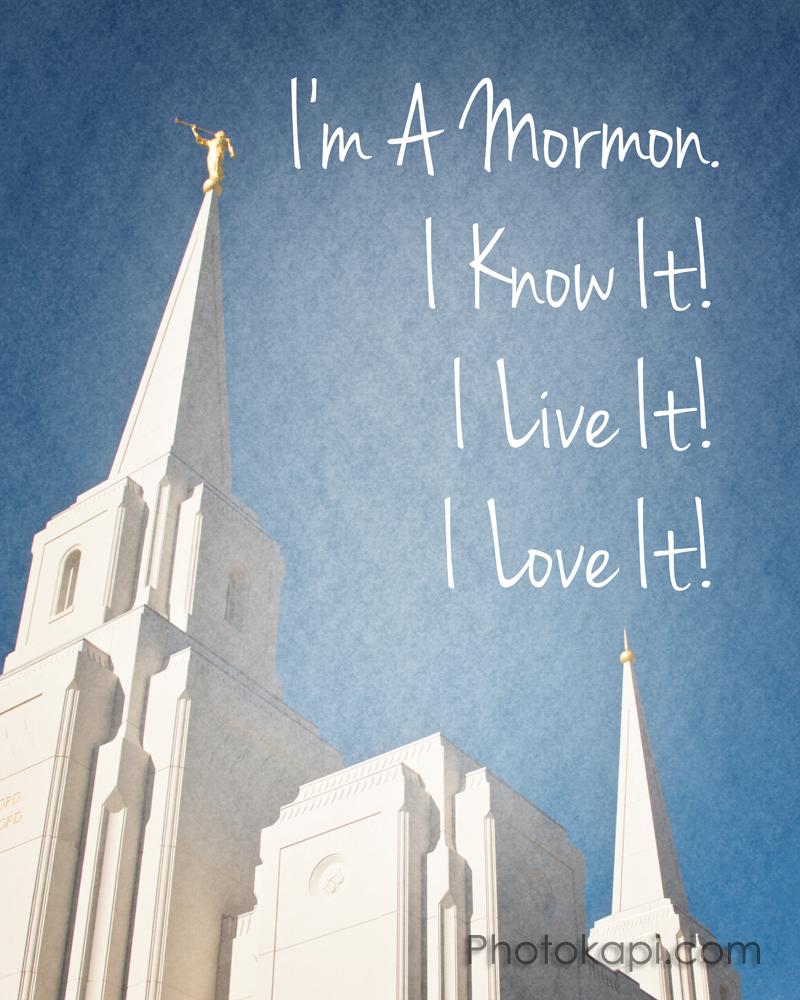 I'm a Mormon. I know it! I live it! I love it!