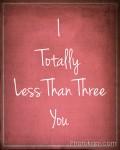 I Totally Less Than Three You