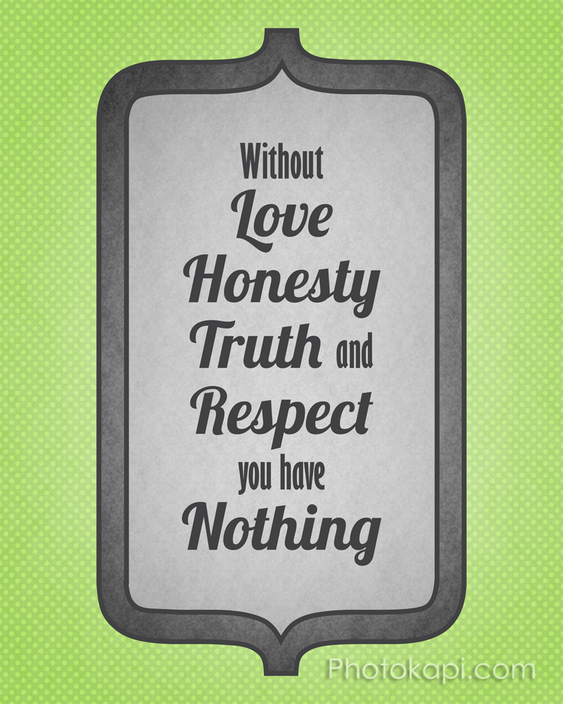 Without Love, Honesty, Truth and Respect, You Have Nothing