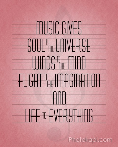 Music gives soul to the universe, wings to the mind, flight to the imagination, and life to everything edit