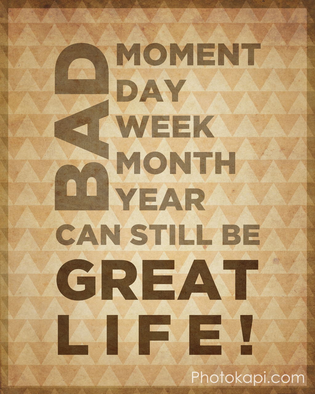 Bad Moment Day Week Month Year can still be Great Life!