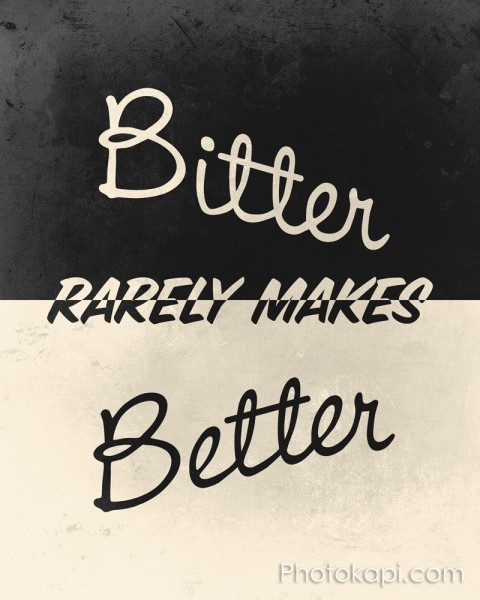 Bitter rarely makes Better