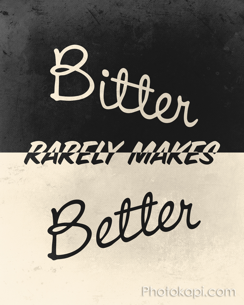 Bitter rarely makes Better