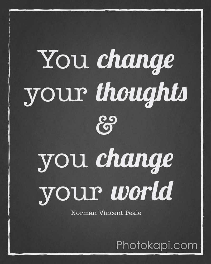 You change your thoughts and you change your world