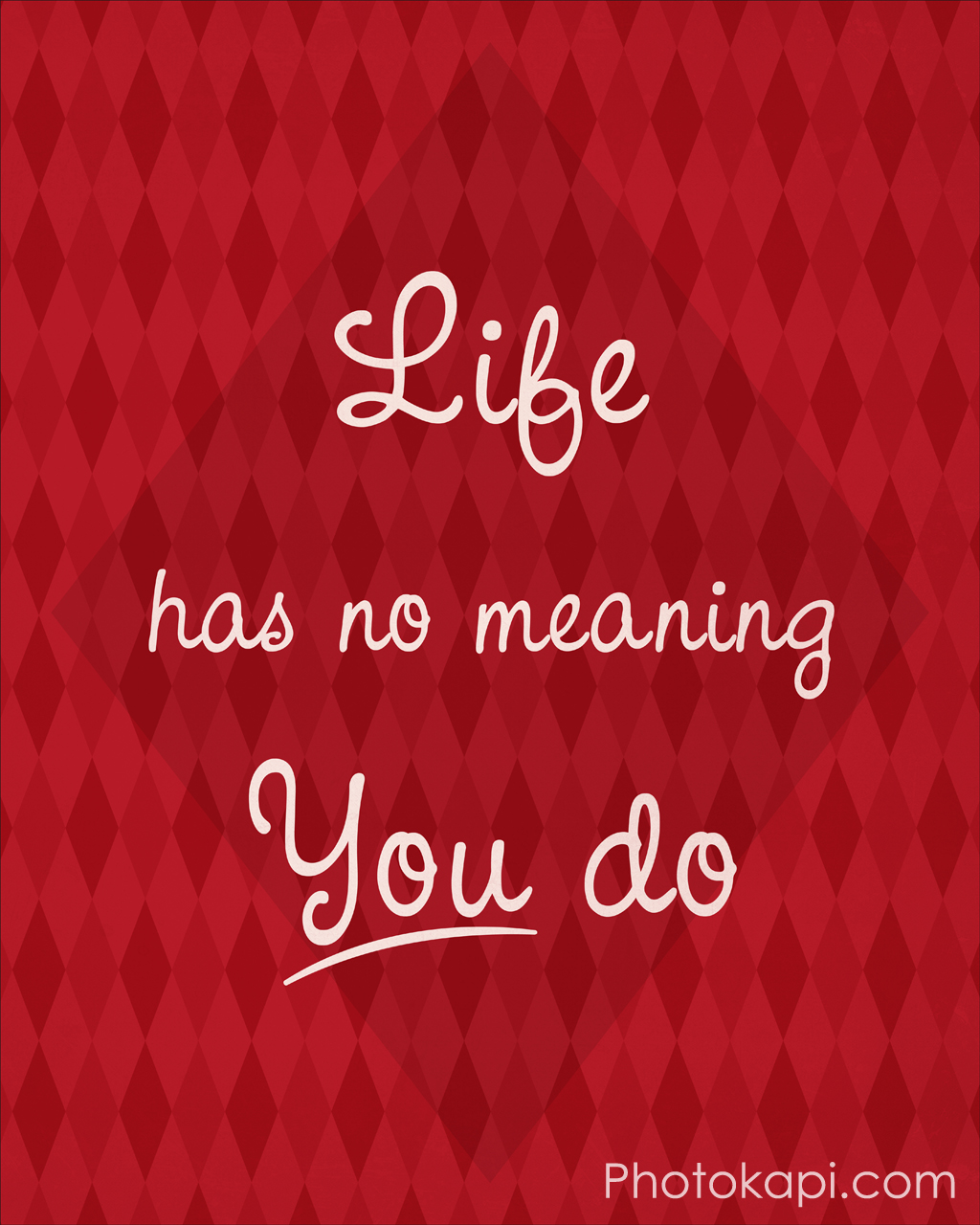 Life Has No Meaning, You Do