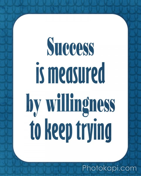 Success is measured by willingness to keep trying