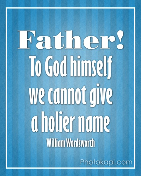 Father! To God himself we cannot give a holier name