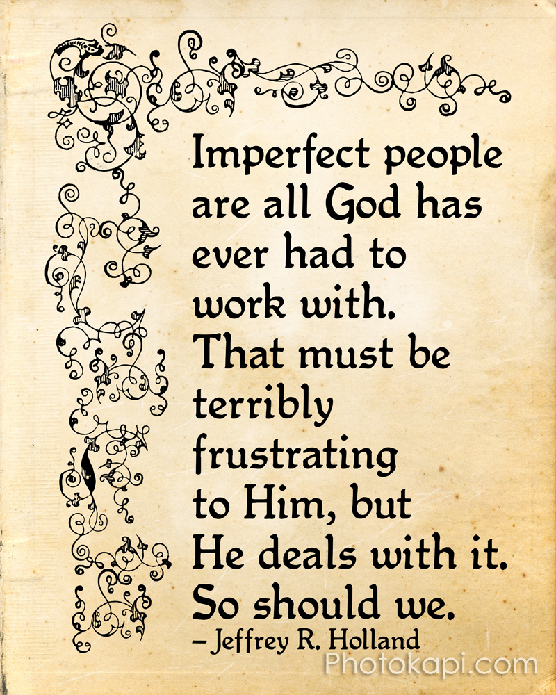 Imperfect People Are All God Has Ever Had To Work With