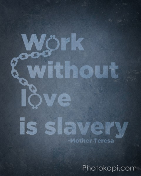Work Without Love is Slavery - Mother Teresa