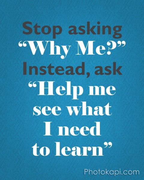 Stop asking Why Me?