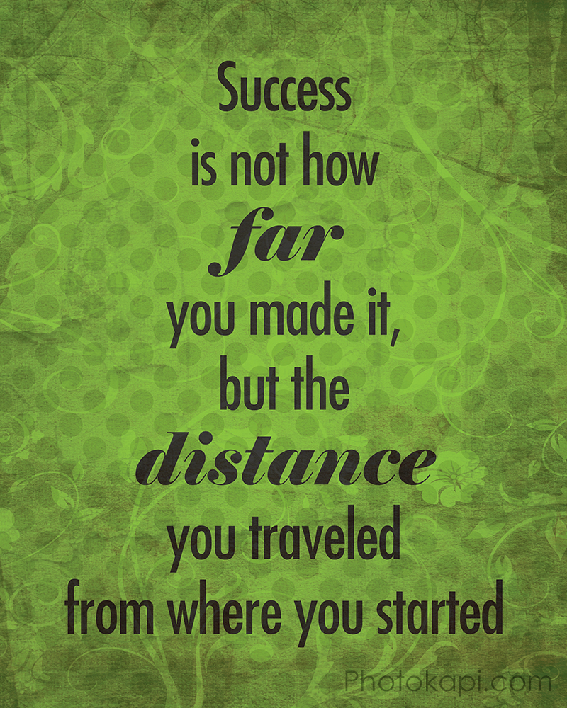 Success is not how far you made it...