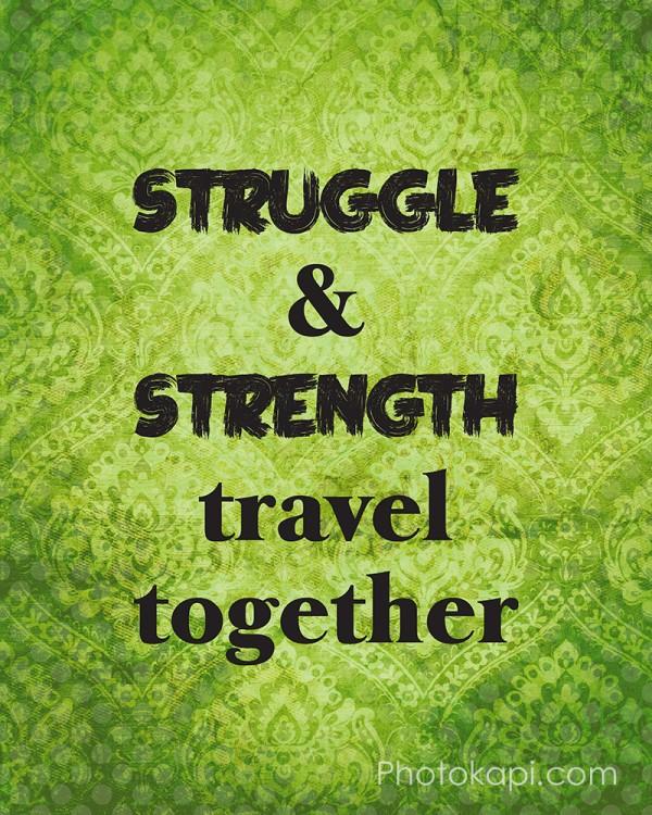 Struggle & Strength travel together