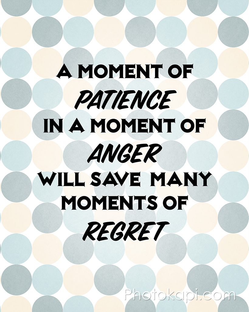 A Moment of Patience will save many moments of regret