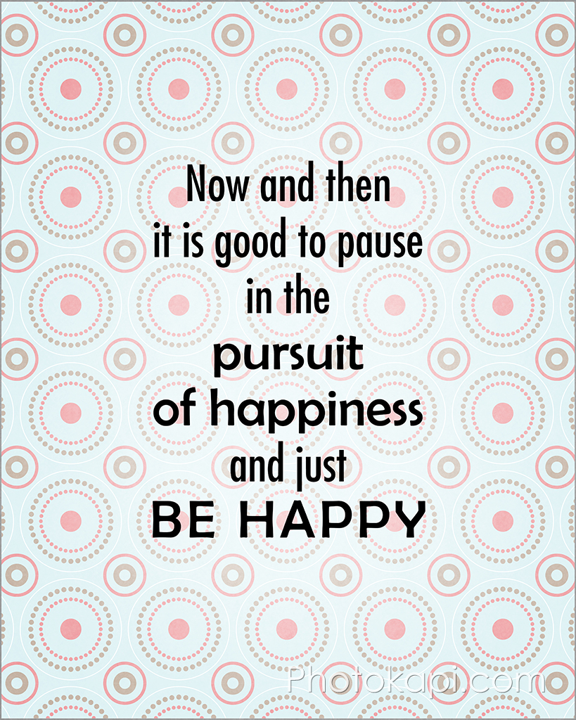 Pause in the Pursuit and Be Happy