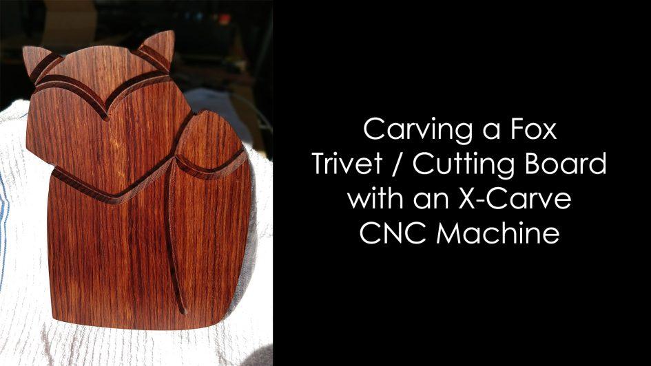 Fox Cutting Board / Trivet using the X-Carve | Photokapi.com